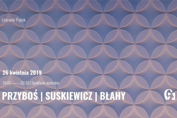 Literacki Piątek: Uta Przyboś, Łukasz Suskiewicz, Jarosław Błahy